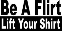 Be a Flirt Lift Your Shirt Decal / Sticker