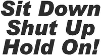 Sit Down, Shut Up, Hold On Decal / Sticker