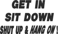 Get In Sit Down Shut Up & Hang On Decal / Sticker