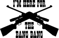 I'm Here For The Bang Bang Gun Decal / Sticker 03