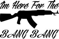 I'm Here For The Bang Bang Gun Decal / Sticker 02