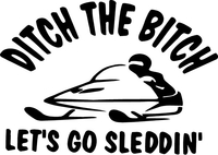 Ditch the Bitch Let's go Sleddin' Decal / Sticker