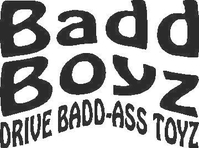 Bad Boyz Drive Bad-Ass Toyz Decal / Sticker