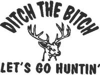 Ditch the Bitch Lets go Huntin' Decal / Sticker