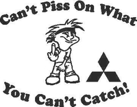 You Can't Piss on What You Can't Catch Mitsubishi Decal / Sticker