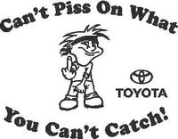 You Can't Piss On What You Can't Catch Toyota Decal / Sticker