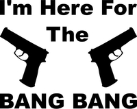 I'm Here For The Bang Bang Gun Decal / Sticker 01