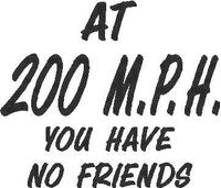 At 200mph you have no friends Decal / Sticker