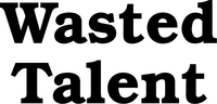 Wasted Talent Decal / Sticker 03