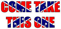 Come Take This One Confederate Flag Decal / Sticker 01