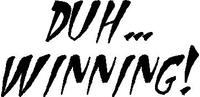 Duh... Winning! Charlie Sheen Decal / Sticker