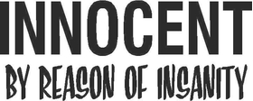Innocent by Reasons of Insanity  Decal / Sticker