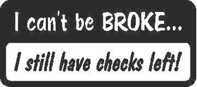 I can't be broke... Decal / Sticker