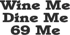 Wine Me Dine Me 69 Me Decal / Sticker
