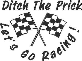 Ditch The Prick Let's go Racin'  Decal / Sticker
