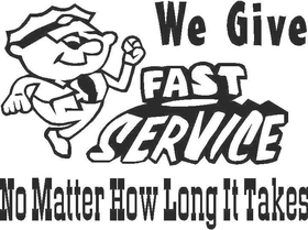 We Give Fast Service no Matter How Long it Takes Decal / Sticker