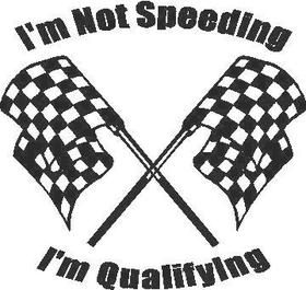 I'm Not Speeding I'm Qualifying Decal / Sticker