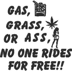 Gas, Grass or Ass, No One Rides For Free  Decal / Sticker