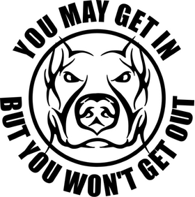 Pitbull You May Get In But You Won't Get Out Decal / Sticker 17