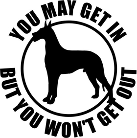 Great Dane You May Get In But You Won't Get Out Decal / Sticker 03