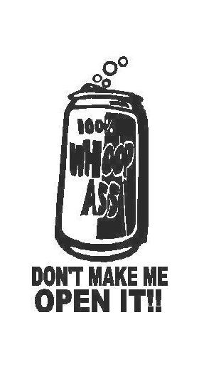 Don't Make Me Open It (Woop Ass) Decal / Sticker