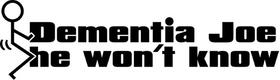 Fuck Dementia Joe He Won't Know Decal / Sticker 01