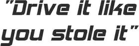 Drive It Like You Stole It Decal / Sticker